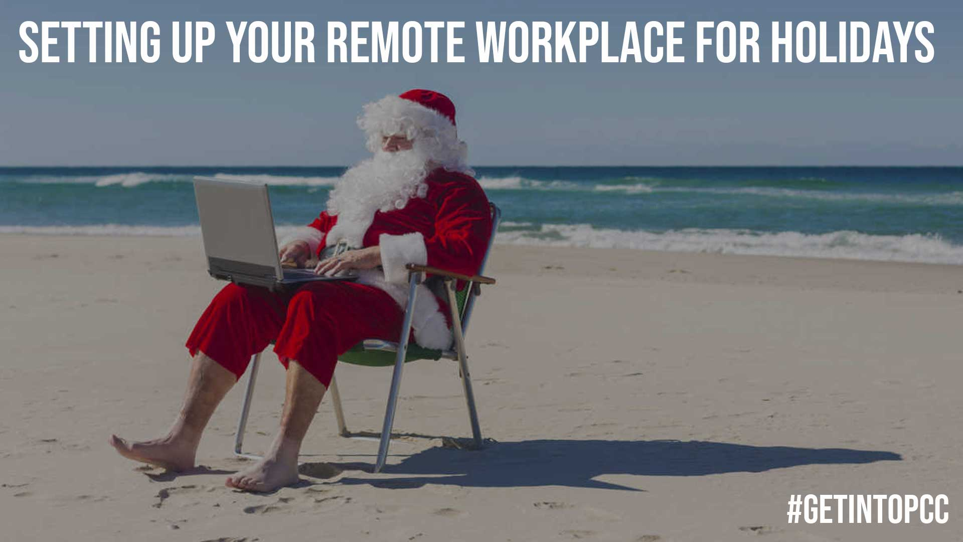 Setting up your Remote Workplace For Holidays