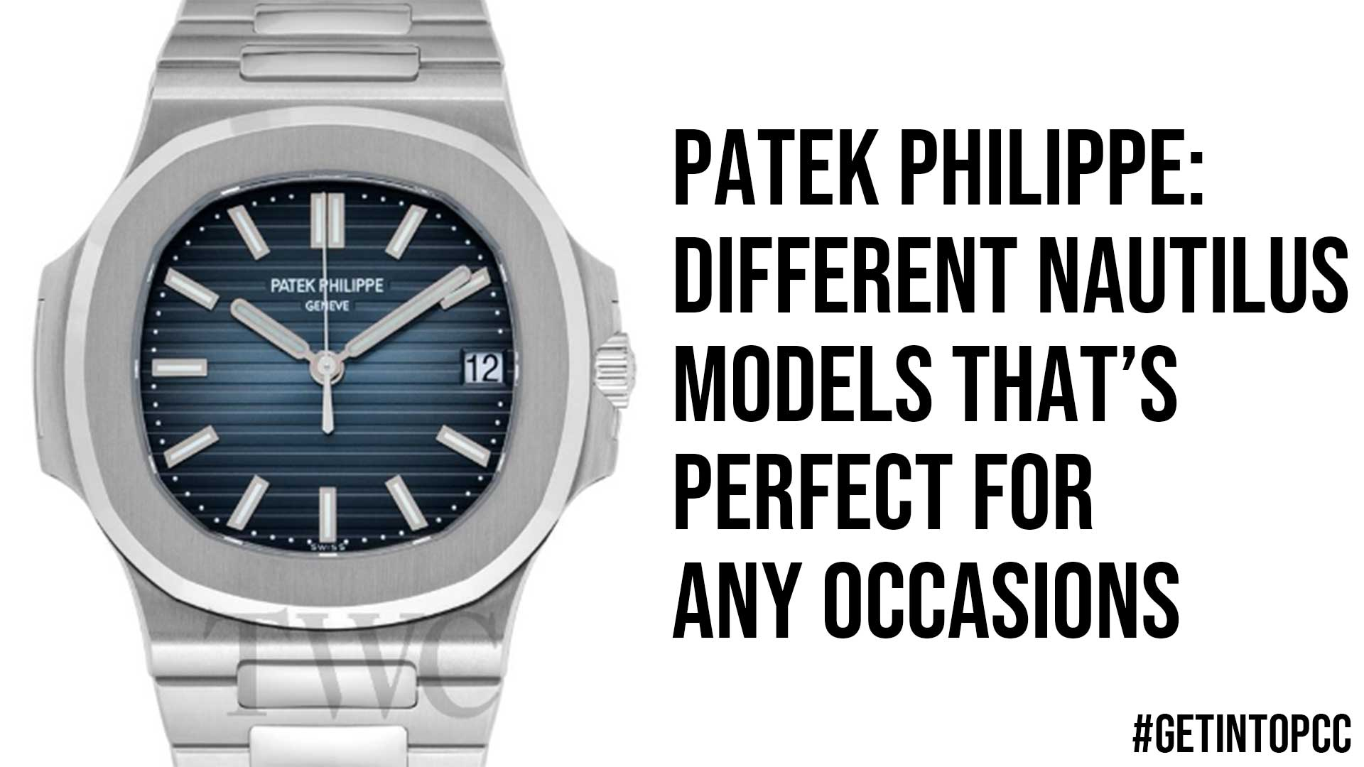 Patek Philippe Different Nautilus Models Thats Perfect For Any Occasions