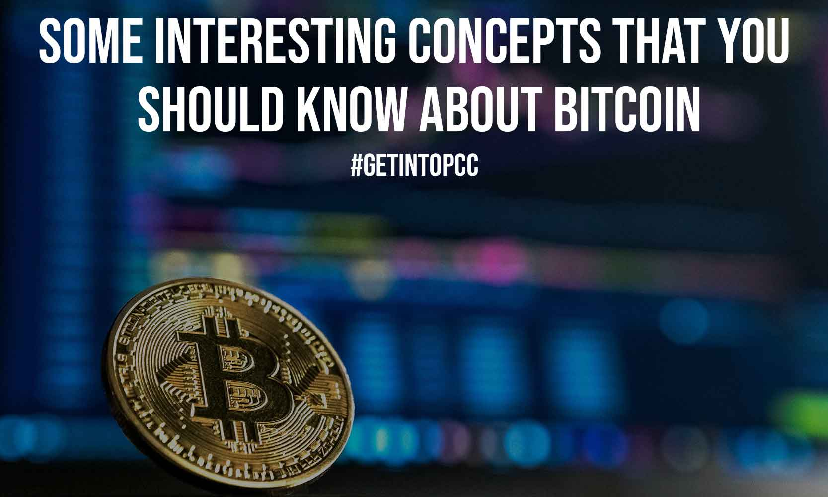 Some Interesting Concepts That You Should Know About Bitcoin