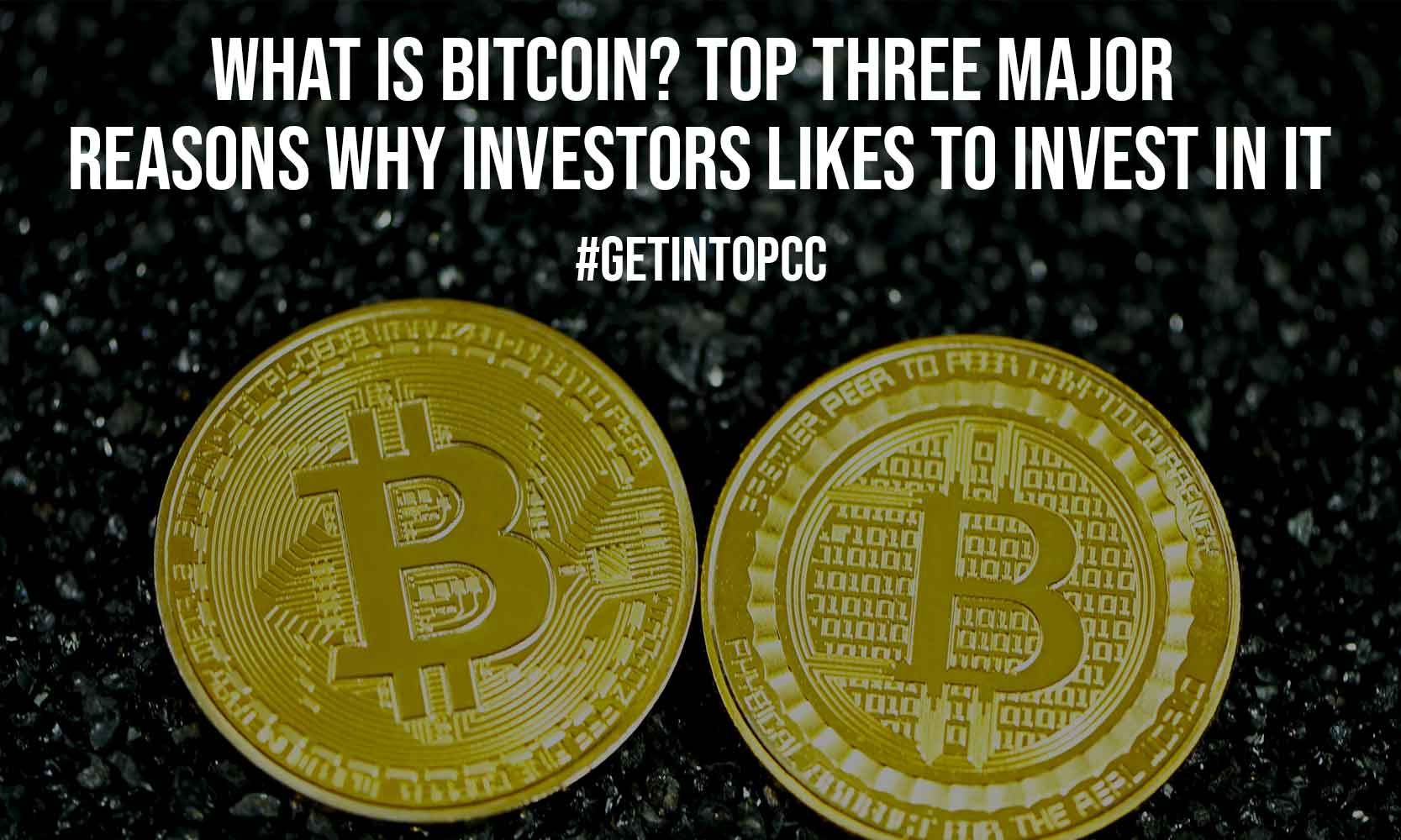 What is Bitcoin Top Three Major Reasons Why Investors Likes To Invest In It