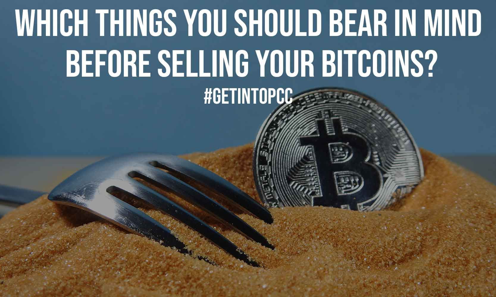 Which Things You Should Bear In Mind Before Selling Your Bitcoins