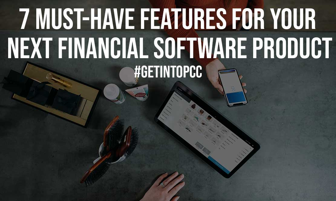 7 Must Have Features for Your Next Financial Software Product
